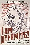 I Am Dynamite!: A Life of Friedrich Nietzsche