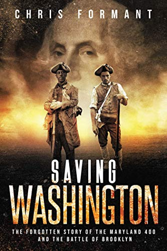 Saving Washington: The Forgotten Story of the Maryland 400 and The Battle of Brooklyn (Krieg Spartan 300)