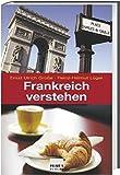 Frankreich verstehen. Eine Einführung mit Vergleichen zu Deutschland - Ernst Ulrich Grosse