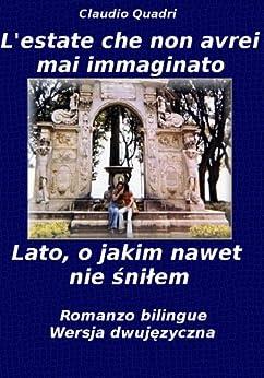 L'estate che non avrei mai immaginato - Lato, o jakim nawet nie snilem  Romanzo bilingue  Wersja dwujezyczna (Italian Edition)