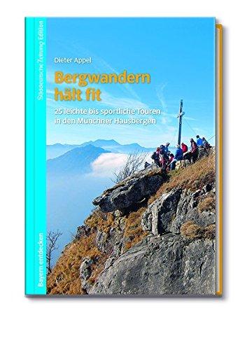 Bergwandern hält fit - 25 leichte bis sportliche Touren in den Münchner Hausbergen