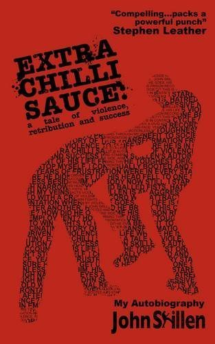 Extra Chilli Sauce: A Tale of Violence, Retribution and Success by John Skillen (2014-10-01)