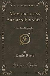 Memoirs of an Arabian Princess: An Autobiography (Classic Reprint) by Emily Ruete (2016-06-14)