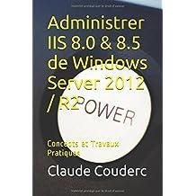 Administrer IIS 8.0 & 8.5 de Windows Server 2012 / R2: Concepts et Travaux Pratiques