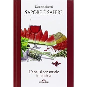 Sapore È Sapere. L'analisi Sensoriale In Cucina