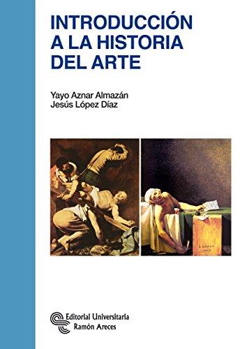 Introducción a la historia del arte por Yayo Aznar Almazán, Jesús López Díaz