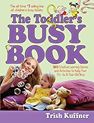 The Toddler's Busy Book: 365 fun, creative, screen-free activities to stimulate your toddler every day of the year.