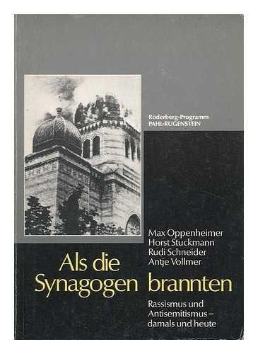 Als Die Synagogen Brannten : Antisemitismus Und Rassismus Gestern Und Heute / Max Oppenheimer; Horst Stuckmann; Rudi Schneider