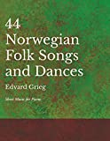 44 Norwegian Folk Songs and Dances - Sheet Music for Piano