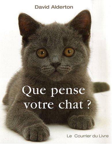 Que pense votre chat? : A la découverte du langage secret des chats