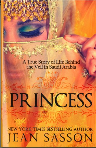 Princess: A True Story of Life Behind the Veil in Saudi Arab por Jean Sasson