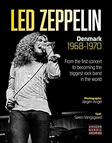 Led Zeppelin: Denmark 1968-1970: From the first concert to becoming the biggest rock band in the world. Text: Soren Vangsgaard. Fotos: Jorgen Angel. Unseen Nordic Archives. Englische Originalausgabe.