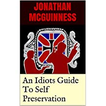 An Idiots Guide To Self Preservation