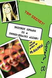 Britney Spears Is A Three-Headed Alien! by Mel Gilden (2013-01-21)