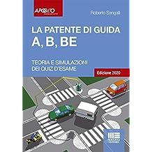 La patente di guida A, B, BE. Teoria + Simulazione dei Quiz d'esame