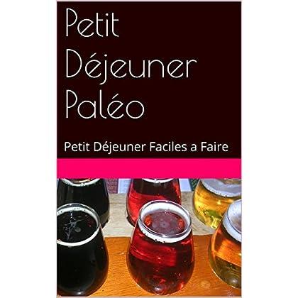 Petit Déjeuner Paléo: Petit Déjeuner Faciles a Faire (Régime t. 1)