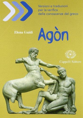 Agòn. Versioni e traduzioni per la verifica delle conoscenze del greco. Per il Liceo classico. Con espansione online