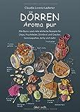 Dörren - Aroma pur: Alle Basics und viele einfache Rezepte für Chips, Fruchtleder, Dörrbrot und Cracker, Gemüsepulver, Jerky und mehr