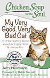 Chicken Soup for the Soul: My Very Good, Very Bad Cat: 101 Heartwarming Stories about Our Happy, Heroic & Hilarious Pets (English Edition)