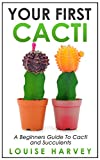 Your First Cacti: A Beginners Guide To Cacti and Succulents