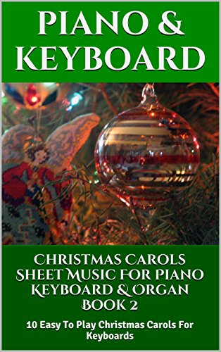 Christmas Carols Sheet Music For Piano Keyboard & Organ Book 2: 10 Easy To Play Christmas Carols For Keyboards (English Edition)