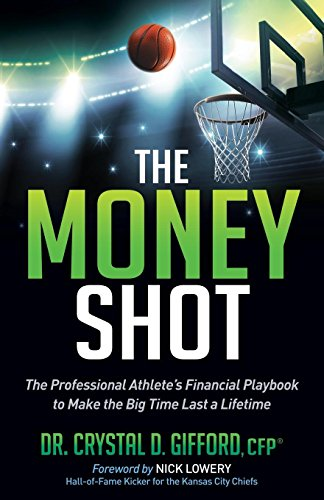 The Money Shot: The Professional Athlete's Financial Playbook to Make the Big Time Last a Lifetime (English Edition) por Crystal D. Gifford