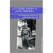 Letters from a WWII Airman: An eloquent tribute to volunteer aircrew (English Edition)