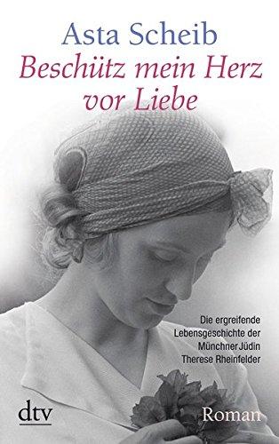 Beschütz mein Herz vor Liebe: Die Geschichte der Therese Rheinfelder