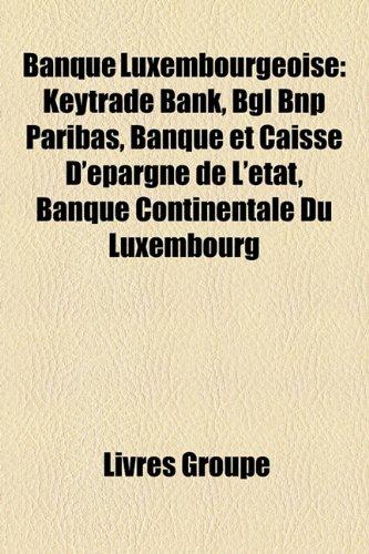 banque-luxembourgeoise-keytrade-bank-bgl-bnp-paribas-banque-et-caisse-dpargne-de-ltat-banque-contine