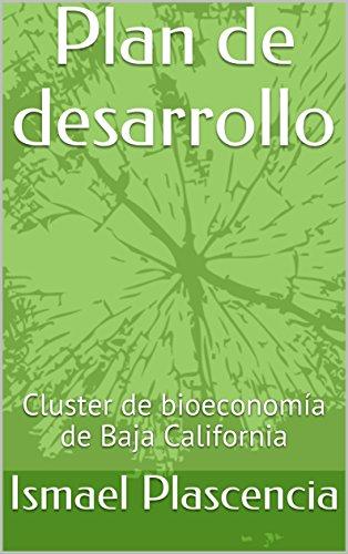 Plan de desarrollo: Cluster de bioeconomía de Baja California por Ismael Plascencia