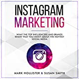 Instagram Marketing: What the Top Influencers and Brands Know That You Don
