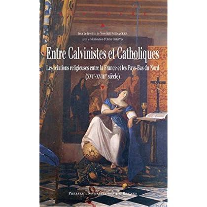 Entre calvinistes et catholiques: Les relations religieuses entre la France et les Pays-Bas du Nord (XVIe-XVIIIe siècle) (Histoire)