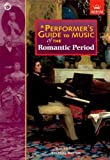A Performer's Guide to Music of the Romantic Period (Performer's Guides (ABRSM))