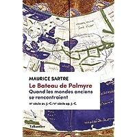 LE BATEAU DE PALMYRE. QUAND LES MONDES ANCIENS SE RENCONTRAIENT: VIÈ SIÈCLE AV. J.-C./VIÈ SIÈCLE AP. J.-C.