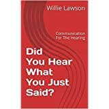 Did You Hear What You Just Said?: Communication For The Hearing (Interpersonal Relationship Communication Book 1) (English Edition)