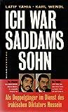 Ich war Saddams Sohn - Als Doppelgänger im Dienst des irakischen Diktators Hussein - Latif Yahia