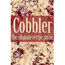 Cobbler - The Ultimate Recipe Guide (English Edition)