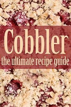 Cobbler - The Ultimate Recipe Guide (English Edition) von [Hastings, Jennifer, Books, Encore]