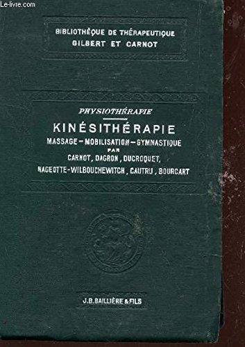 KINESITHERAPIE : MASSAGE - MOBILISATION - GYMNASTIQUE / PHYSIOTHERAPIE / BIBLIOTHEQUE DE THERAPEUTIQUE. par CARNOT / DRAGON / DUCROQUET / NAGEOTTE-W ETC...