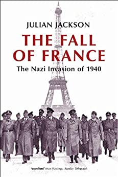 The Fall of France: The Nazi Invasion of 1940 (Making of the Modern World) by [Jackson, Julian]