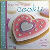 BAKE ME I'M YOURS...COOKIE (OVER 100 EXCUSES TO INDULGE) [Paperback] by LINDY...