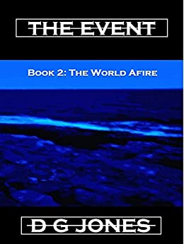 The Event Book 2: The World Afire (The Event Trilogy) by [Jones, D G]