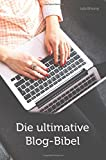 Die ultimative Blog-Bibel: Alles über Blogdesign, Schreiben, SEO, Marketing & Monetarisierung