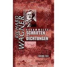 Gesammelte Schriften und Dichtungen: Band VII. Tristan und Isolde. Ein Brief an Hector Berlioz. 'Zukunftsmusik'... Die Meistersinger von Nürnberg