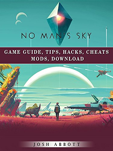 No Mans Sky Game Guide, Tips, Hacks, Cheats Mods, Download (English Edition) por Josh Abbott