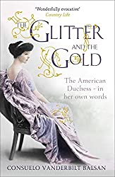 The Glitter and the Gold: The American Duchess - In Her Own Words