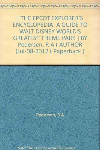 [ THE EPCOT EXPLORER'S ENCYCLOPEDIA: A GUIDE TO WALT DISNEY WORLD'S GREATEST THEME PARK ] BY Pedersen, R A ( AUTHOR )Jul-08-2012 ( Paperback )