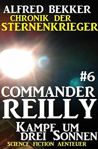 Commander Reilly #6: Kampf um drei Sonnen: Chronik der Sternenkrieger