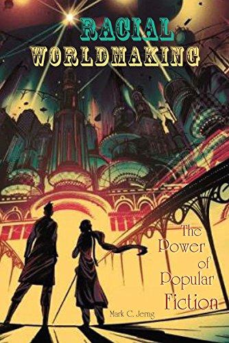 Racial Worldmaking: The Power of Popular Fiction (English Edition)