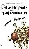 Das Fliegende Spaghettimonster -: Religion oder Religionsparodie? - Daniela Wakonigg, Winfried Rath